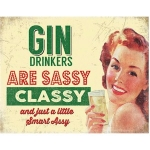 Gin Drinkers are Sassy Metal Wall Sign 40 cm x 30 cm
